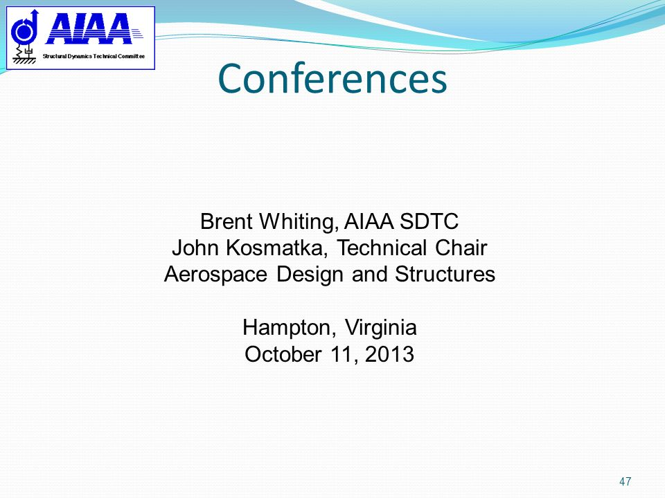 Conferences Brent Whiting, AIAA SDTC John Kosmatka, Technical Chair