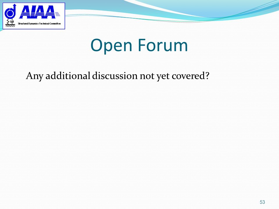 Open Forum Any additional discussion not yet covered