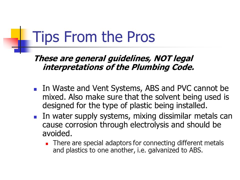 Tips From the Pros These are general guidelines, NOT legal interpretations of the Plumbing Code.