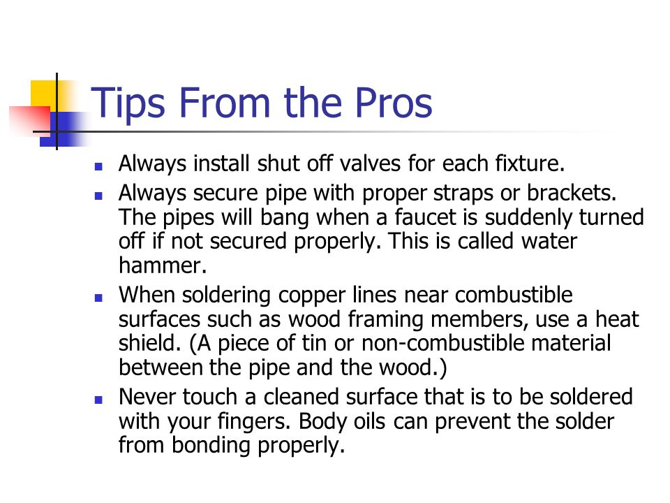 Tips From the Pros Always install shut off valves for each fixture.