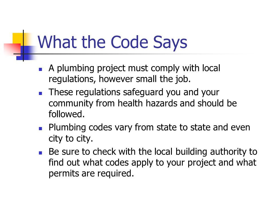 What the Code Says A plumbing project must comply with local regulations, however small the job.