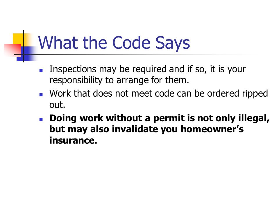 What the Code Says Inspections may be required and if so, it is your responsibility to arrange for them.