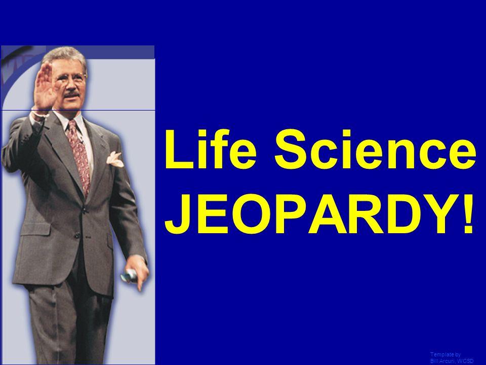 Life Science JEOPARDY! Template by Bill Arcuri, WCSD