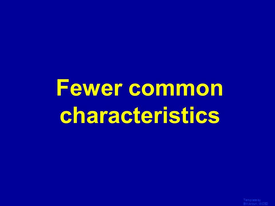 Fewer common characteristics