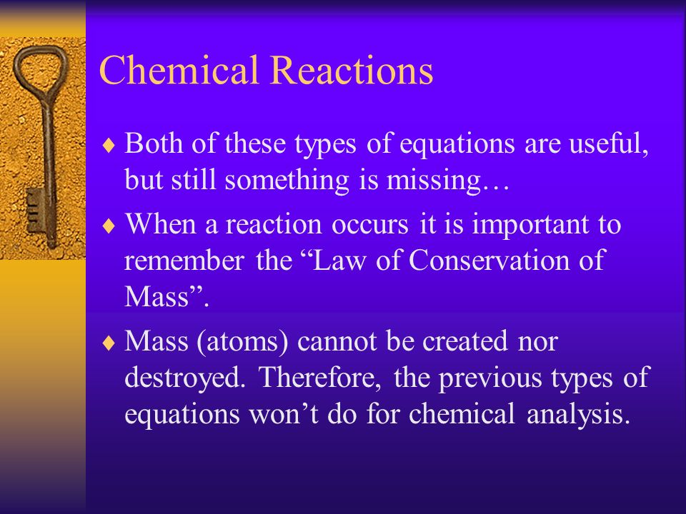 Chemical Reactions Both of these types of equations are useful, but still something is missing…