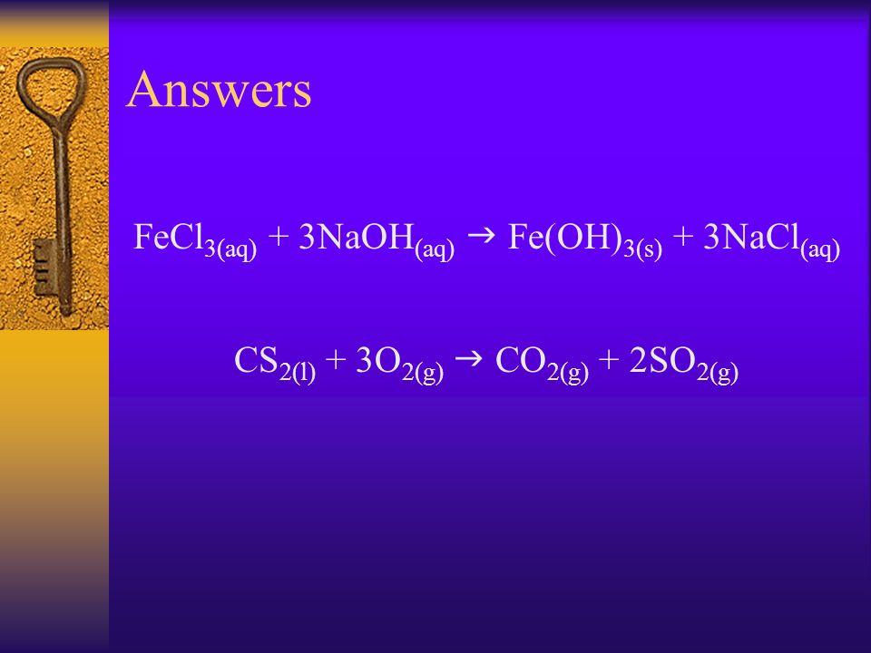 Answers FeCl3(aq) + 3NaOH(aq)  Fe(OH)3(s) + 3NaCl(aq)