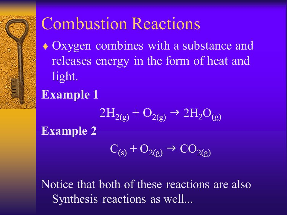 Combustion Reactions Oxygen combines with a substance and releases energy in the form of heat and light.