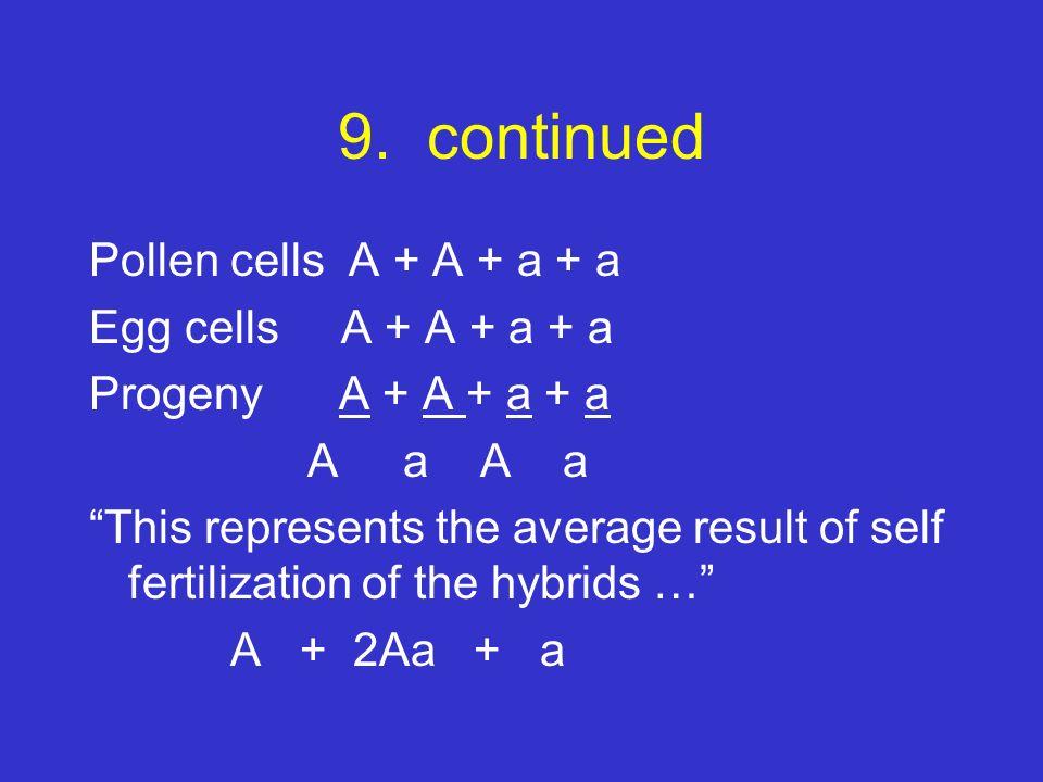 9. continued Pollen cells A + A + a + a Egg cells A + A + a + a