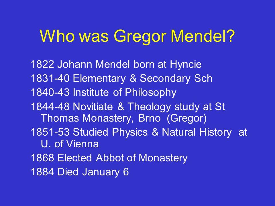 Who was Gregor Mendel 1822 Johann Mendel born at Hyncie