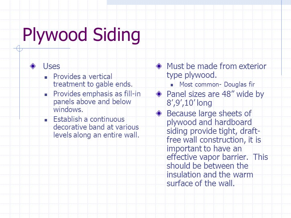 Plywood Siding Uses Must be made from exterior type plywood.