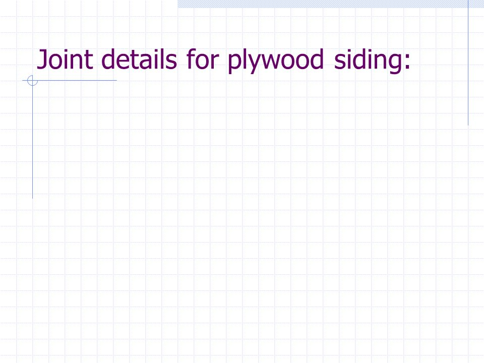 Joint details for plywood siding: