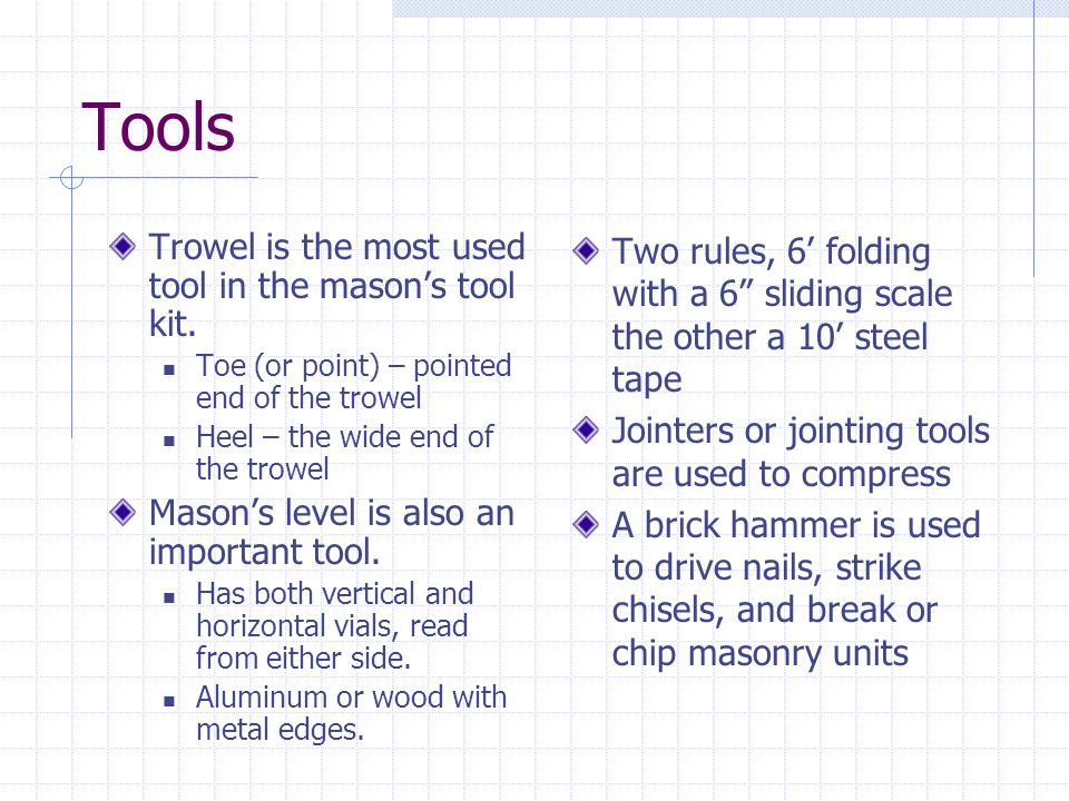 Tools Trowel is the most used tool in the mason's tool kit.