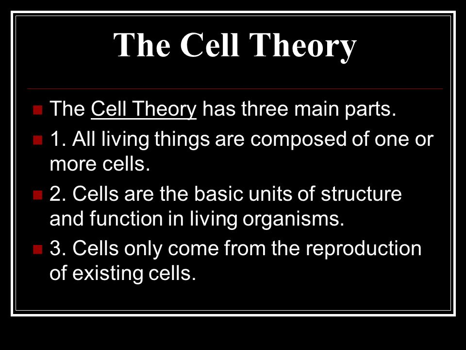 The Cell Theory The Cell Theory has three main parts.