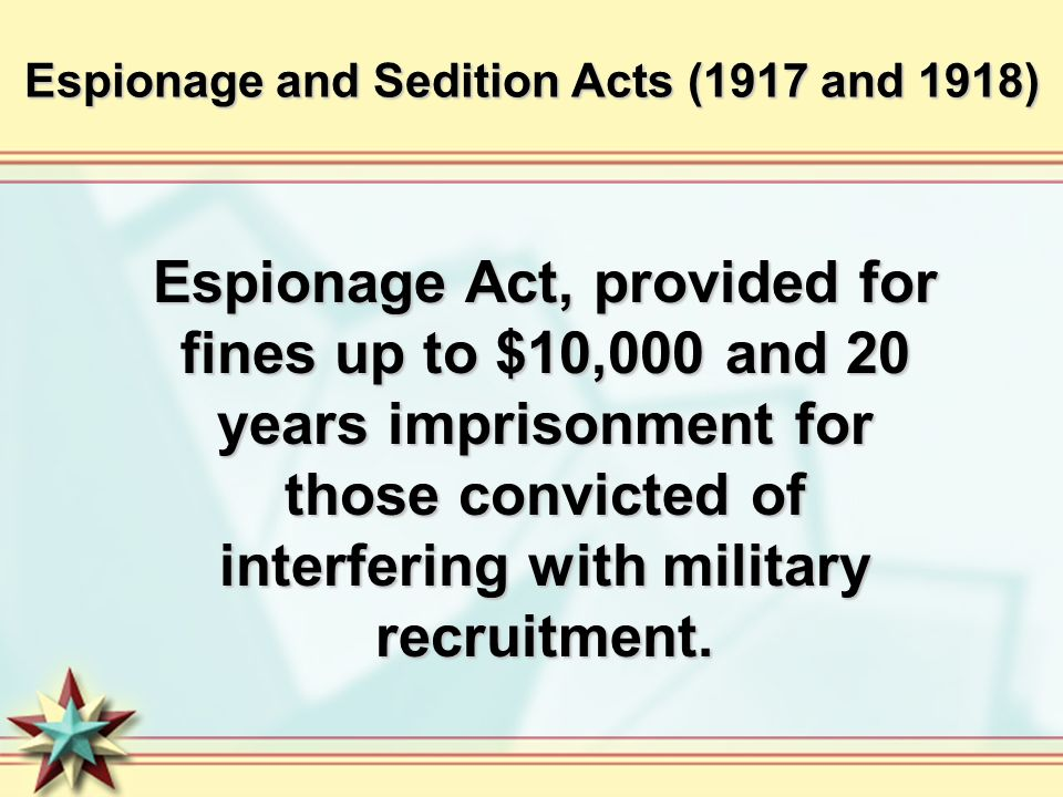 "1917 espionage and sedition act and patriot act Protection against any law ""abridging the freedom of speech, or of the press""   of the espionage act of 1917 and the sedition act of 1918 teachers can review."