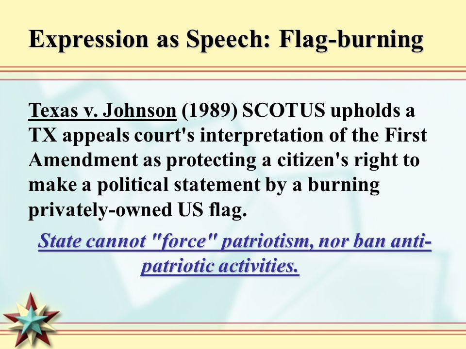 State cannot force patriotism, nor ban anti- patriotic activities.