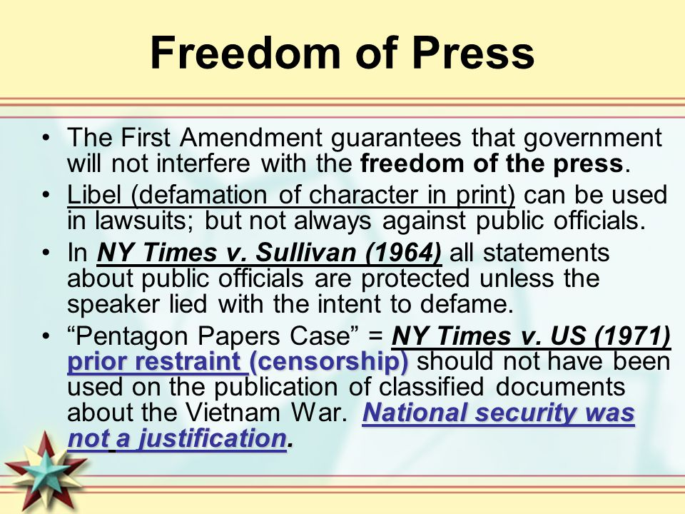 Freedom of Press The First Amendment guarantees that government will not interfere with the freedom of the press.