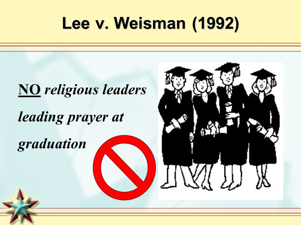 Lee v. Weisman (1992) NO religious leaders leading prayer at