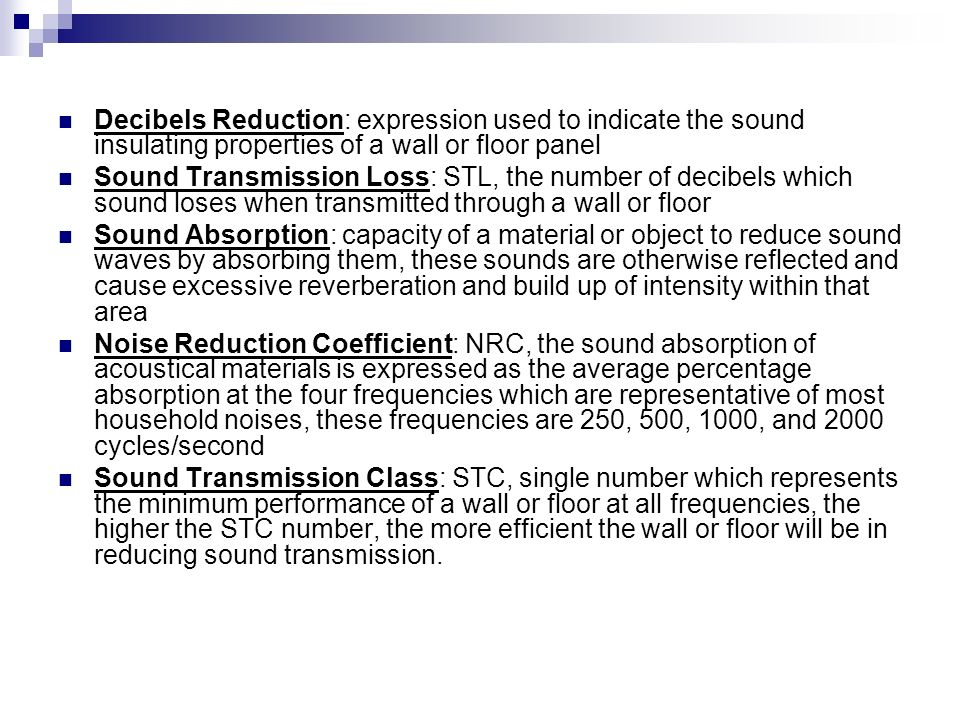 Decibels Reduction: expression used to indicate the sound insulating properties of a wall or floor panel