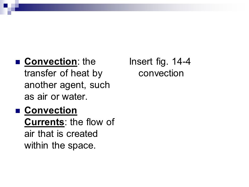 Convection: the transfer of heat by another agent, such as air or water.