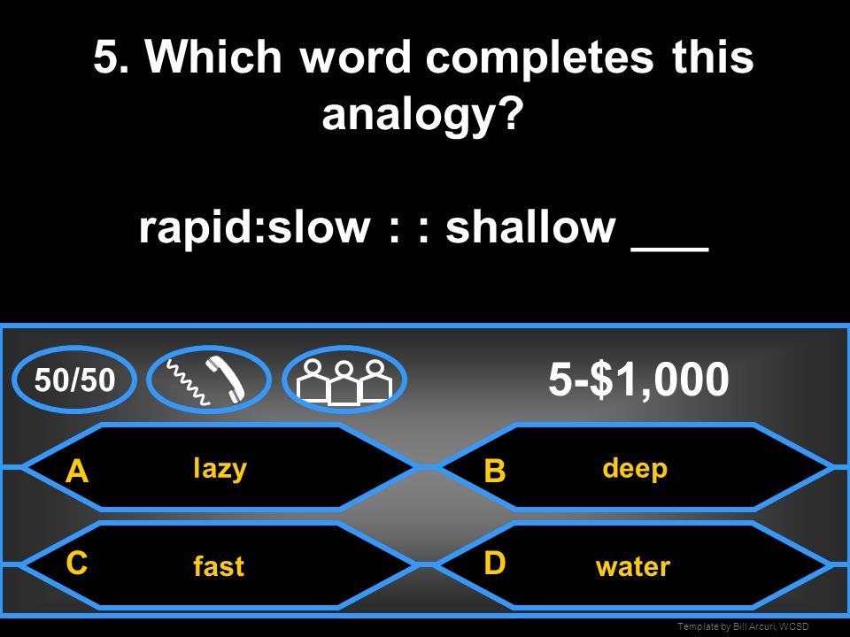 5. Which word completes this analogy rapid:slow : : shallow ___