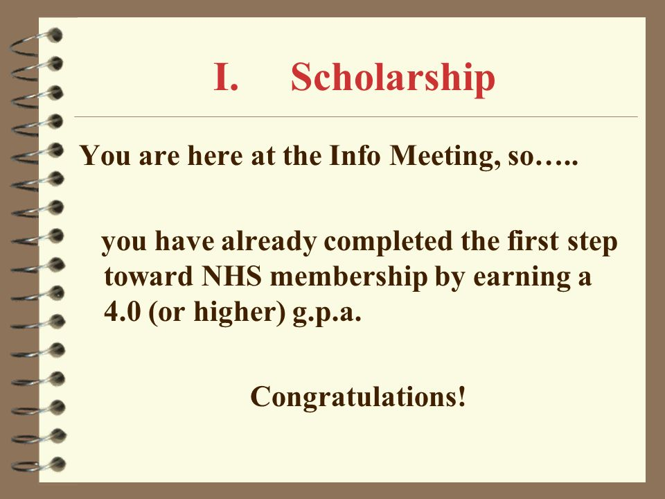 I. Scholarship You are here at the Info Meeting, so…..