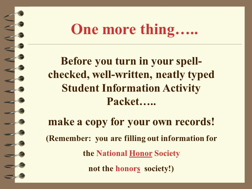 One more thing….. Before you turn in your spell-checked, well-written, neatly typed Student Information Activity Packet…..