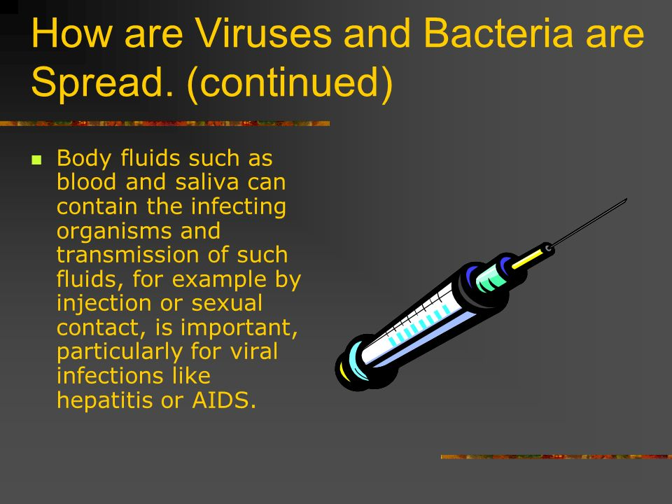 How are Viruses and Bacteria are Spread. (continued)