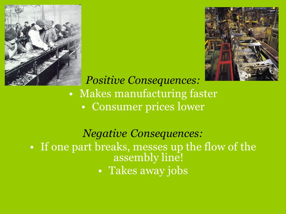 Positive Consequences: Makes manufacturing faster