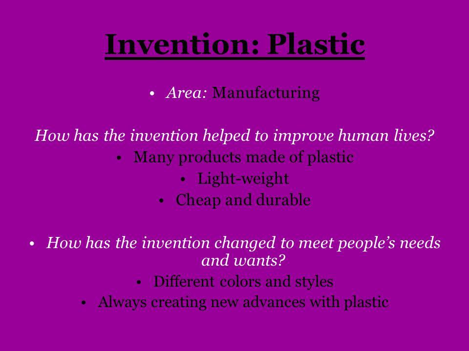 Invention: Plastic Area: Manufacturing