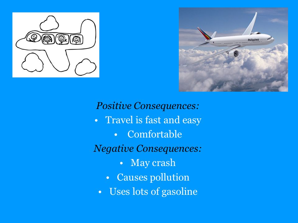 Positive Consequences: Travel is fast and easy Comfortable
