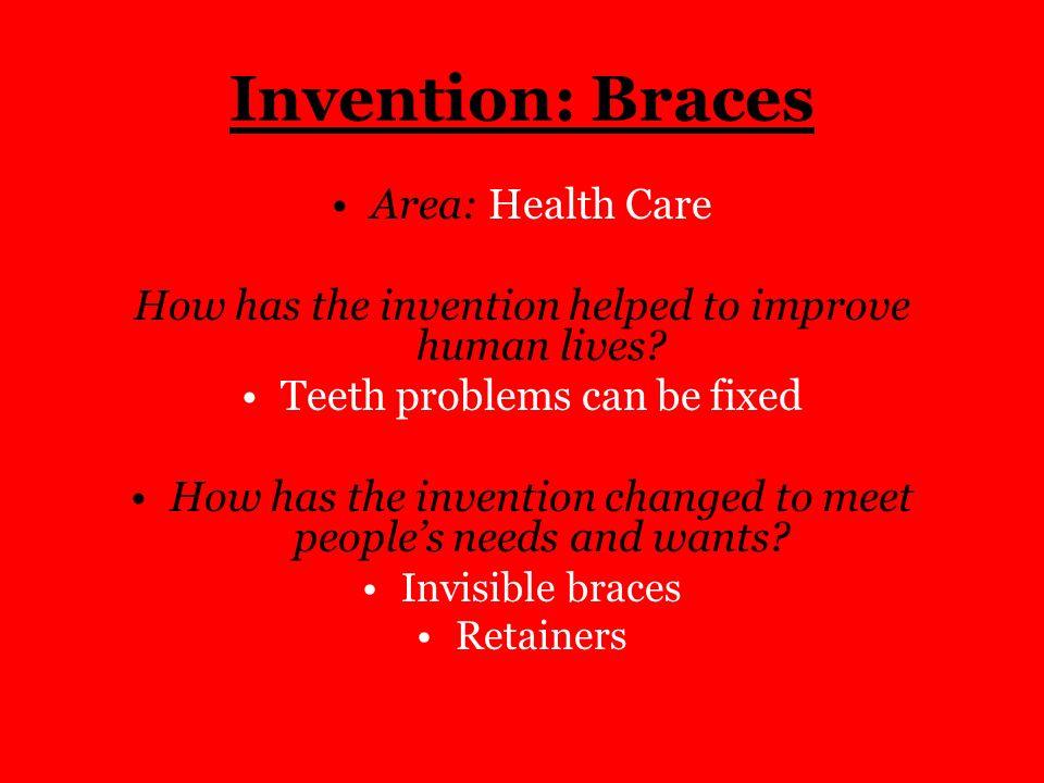 Invention: Braces Area: Health Care