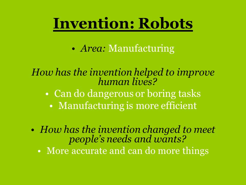 Invention: Robots Area: Manufacturing