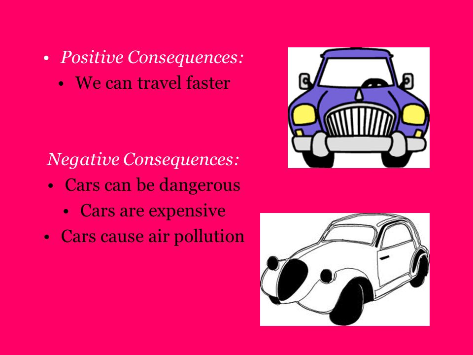 Positive Consequences: We can travel faster