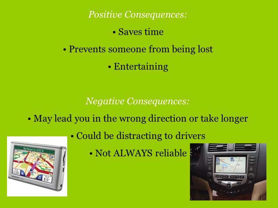 Positive Consequences: Saves time Prevents someone from being lost