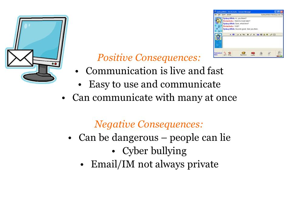 Positive Consequences: Communication is live and fast