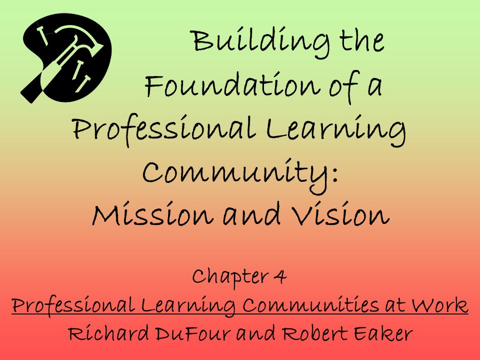 Building the Foundation of a Professional Learning Community: Mission and Vision