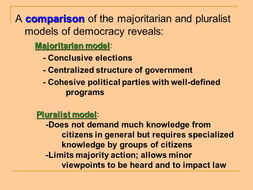 A comparison of the majoritarian and pluralist models of democracy reveals:
