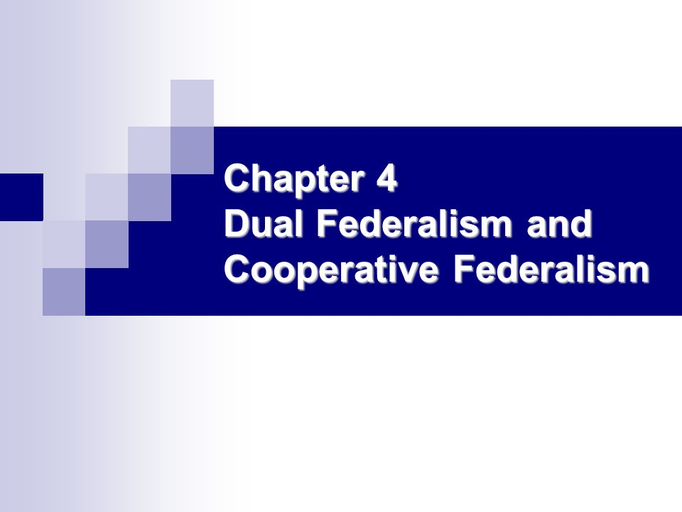 Chapter 4 Dual Federalism and Cooperative Federalism