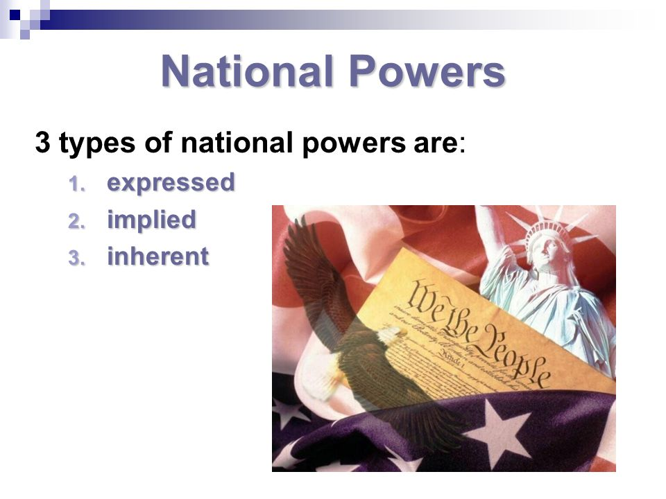 National Powers 3 types of national powers are: expressed implied