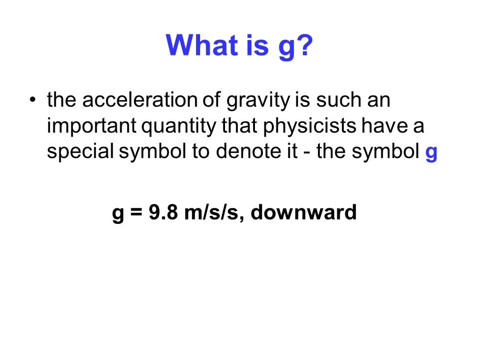 What is g the acceleration of gravity is such an important quantity that physicists have a special symbol to denote it - the symbol g.