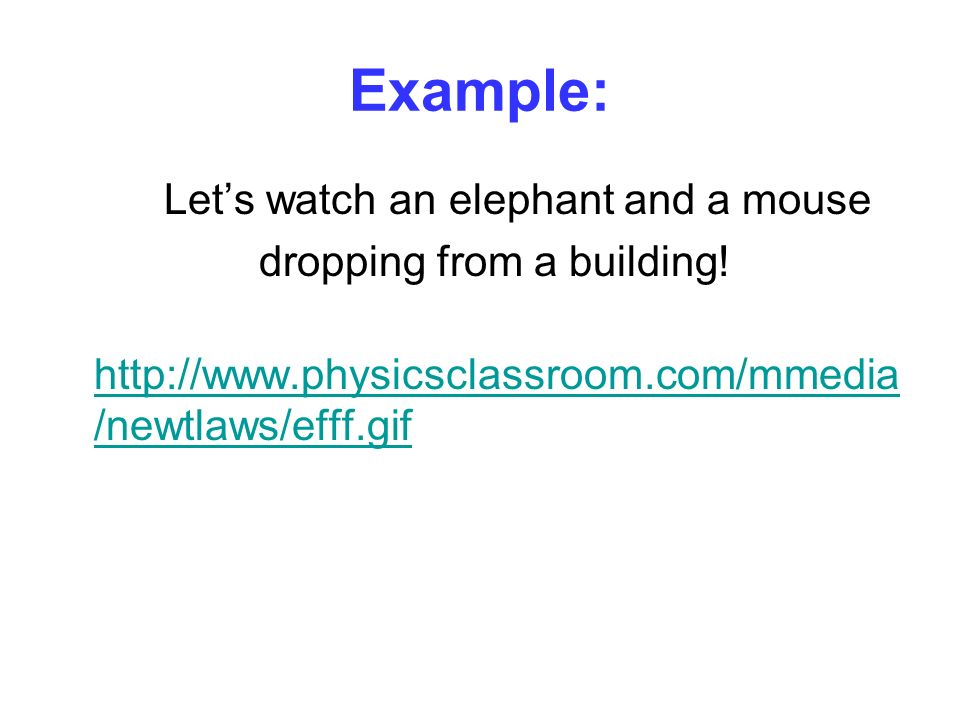 Example: Let's watch an elephant and a mouse dropping from a building!