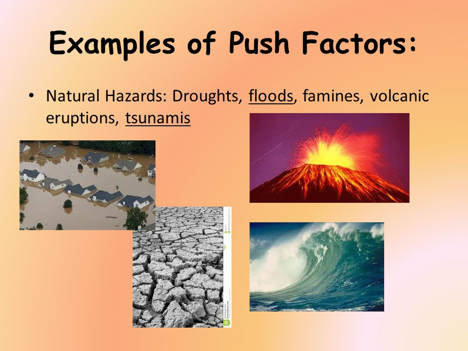 Examples of Push Factors: