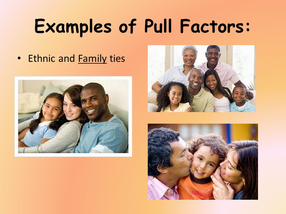 Examples of Pull Factors: