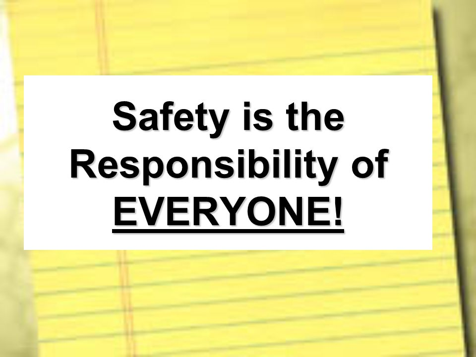Safety is the Responsibility of EVERYONE!
