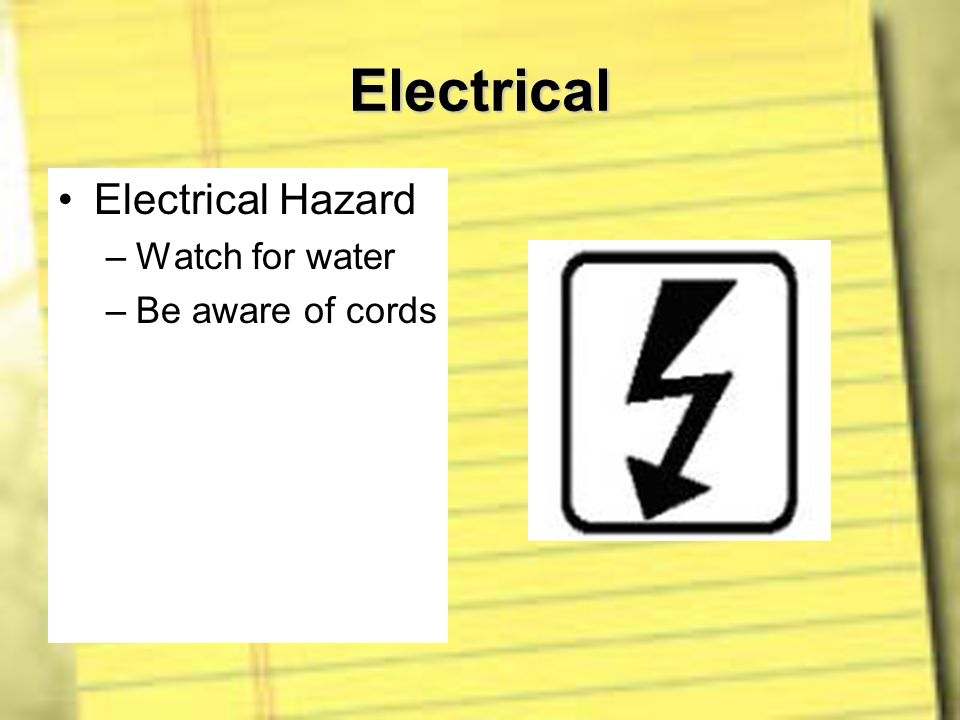 Electrical Electrical Hazard Watch for water Be aware of cords