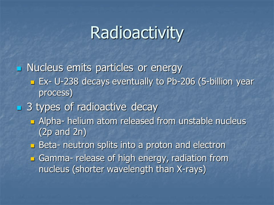 Radioactivity Nucleus emits particles or energy