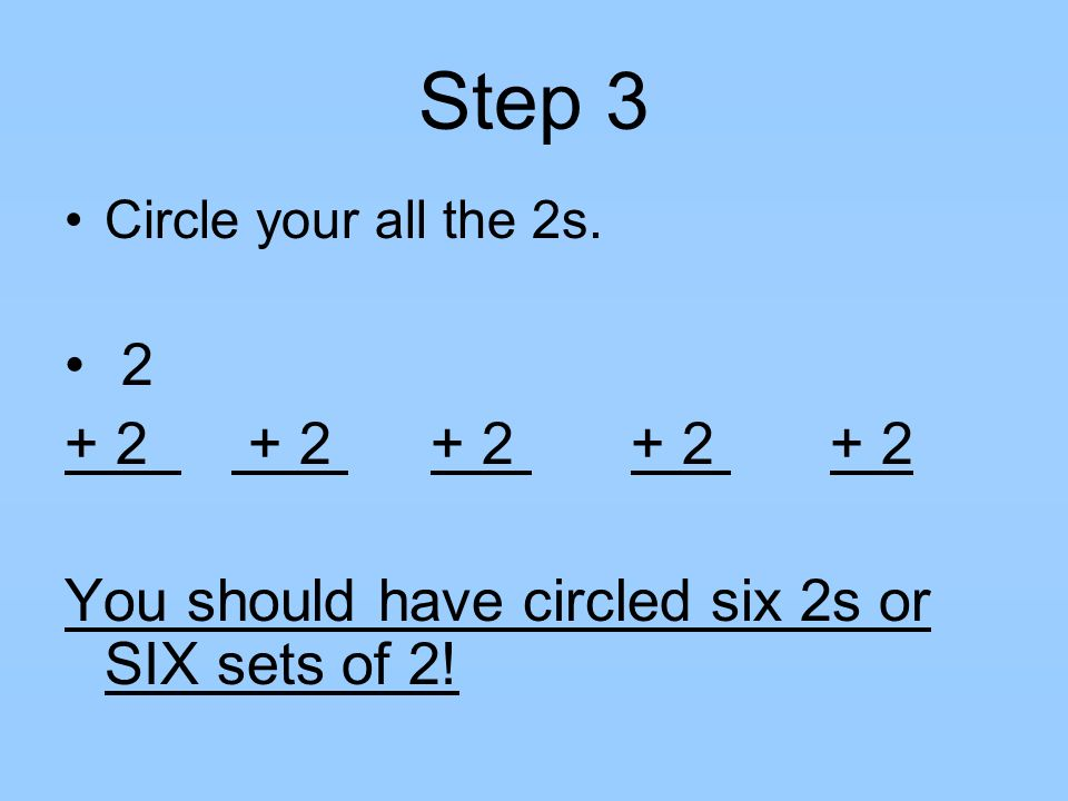 Step 3 Circle your all the 2s. 2. + 2 + 2 + 2 + 2 + 2.