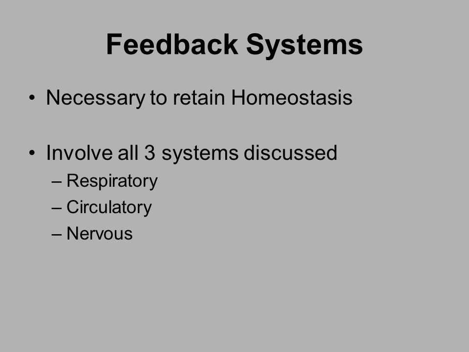 Feedback Systems Necessary to retain Homeostasis