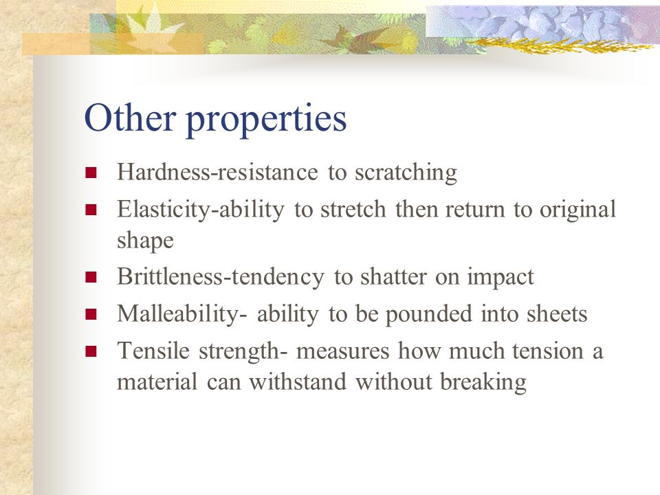 Other properties Hardness-resistance to scratching