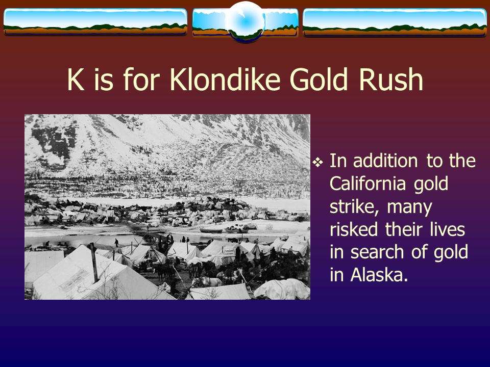 K is for Klondike Gold Rush